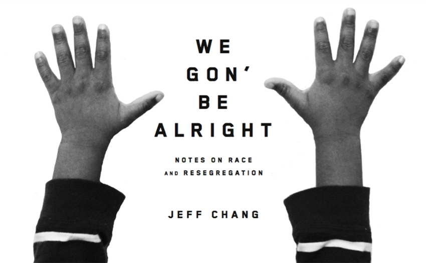 We Gon Be Alright Jeff Chang Courtesy of Picador